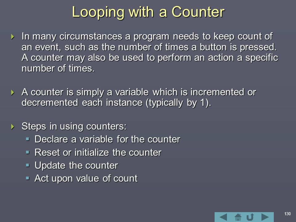 130 Looping with a Counter  In many circumstances a program needs to keep count of an event, such as the number of times a button is pressed.