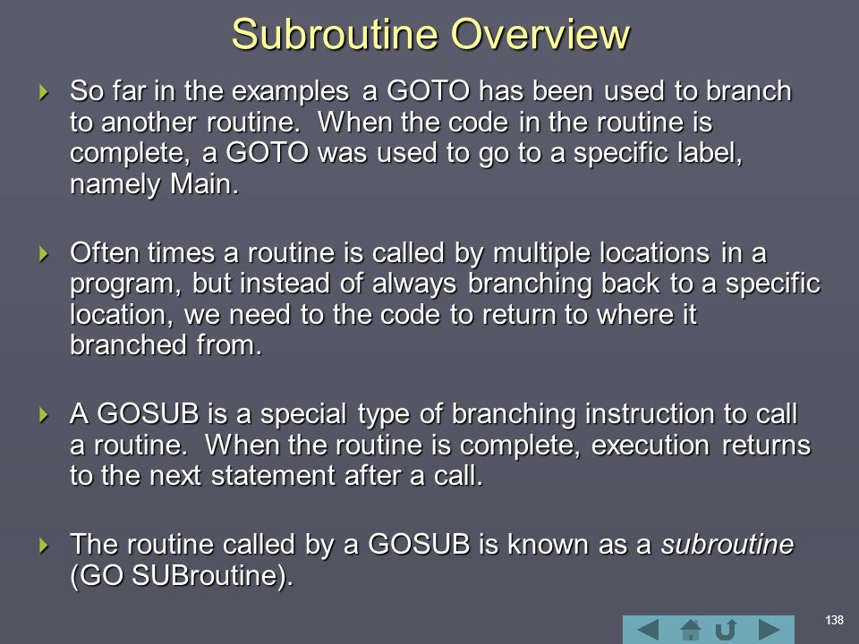 138 Subroutine Overview  So far in the examples a GOTO has been used to branch to another routine.