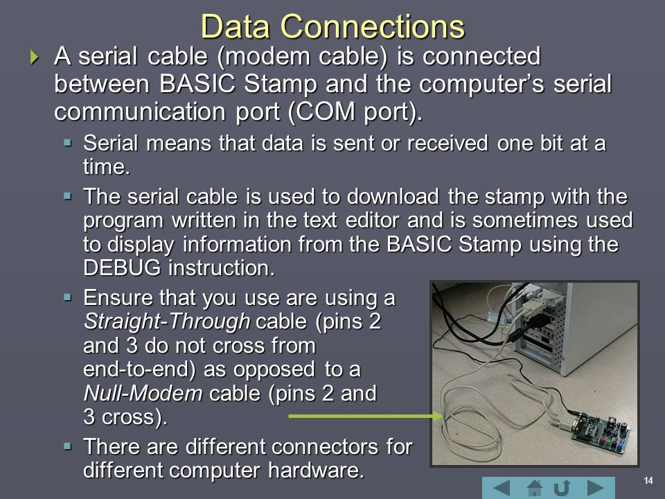 14 Data Connections  A serial cable (modem cable) is connected between BASIC Stamp and the computer's serial communication port (COM port).