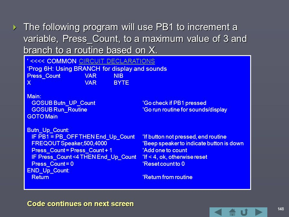 148  The following program will use PB1 to increment a variable, Press_Count, to a maximum value of 3 and branch to a routine based on X.