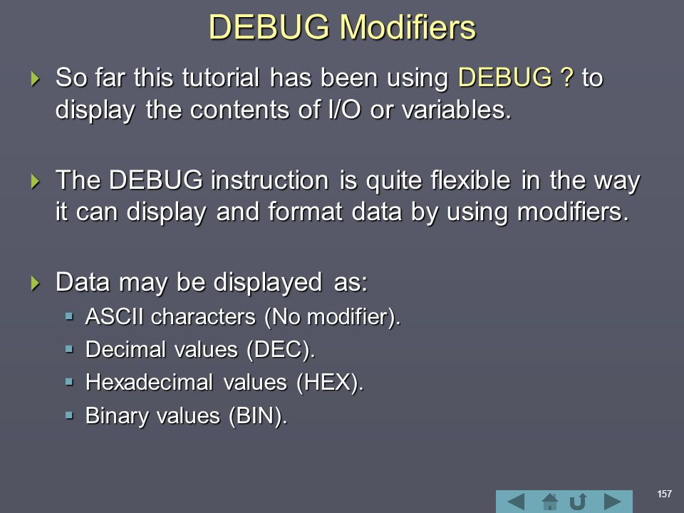 157 DEBUG Modifiers  So far this tutorial has been using DEBUG .