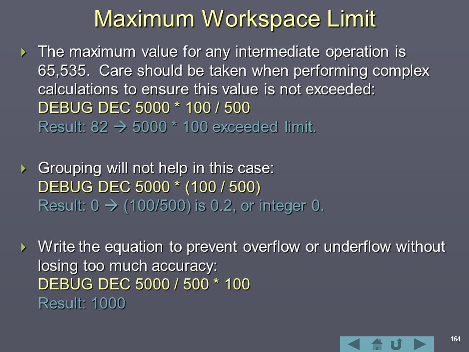 164 Maximum Workspace Limit  The maximum value for any intermediate operation is 65,535.