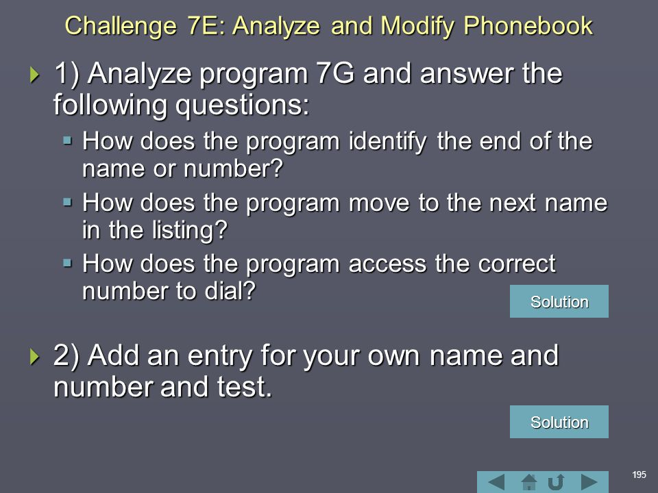195 Challenge 7E: Analyze and Modify Phonebook  1) Analyze program 7G and answer the following questions:  How does the program identify the end of the name or number.