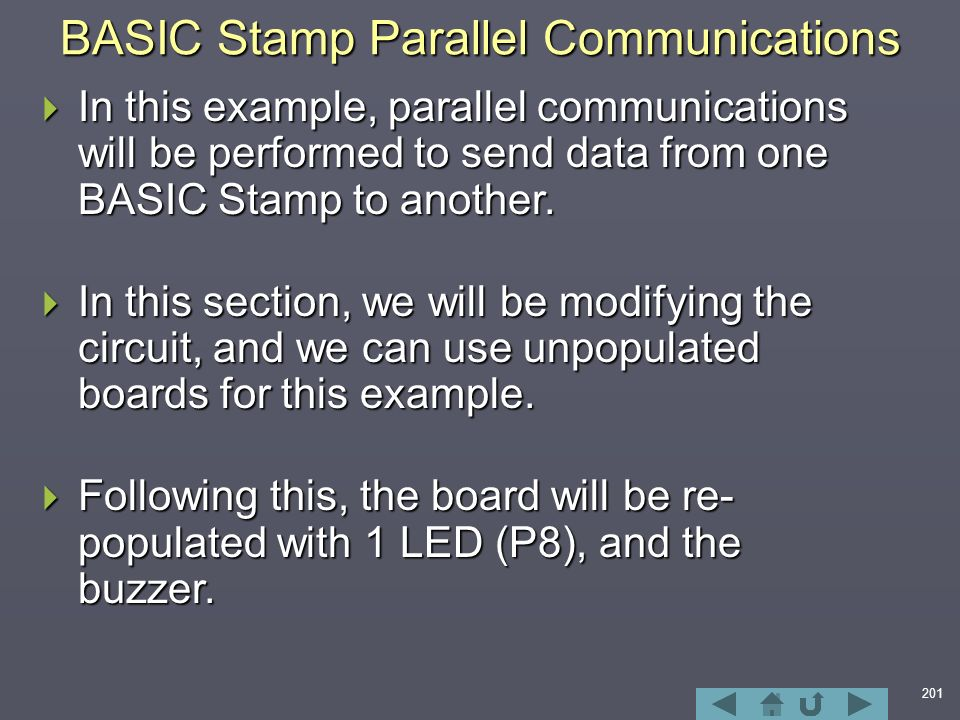 201 BASIC Stamp Parallel Communications  In this example, parallel communications will be performed to send data from one BASIC Stamp to another.