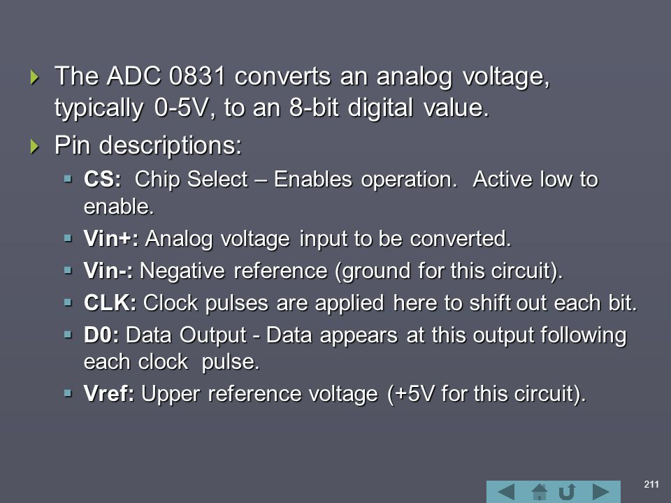 211  The ADC 0831 converts an analog voltage, typically 0-5V, to an 8-bit digital value.