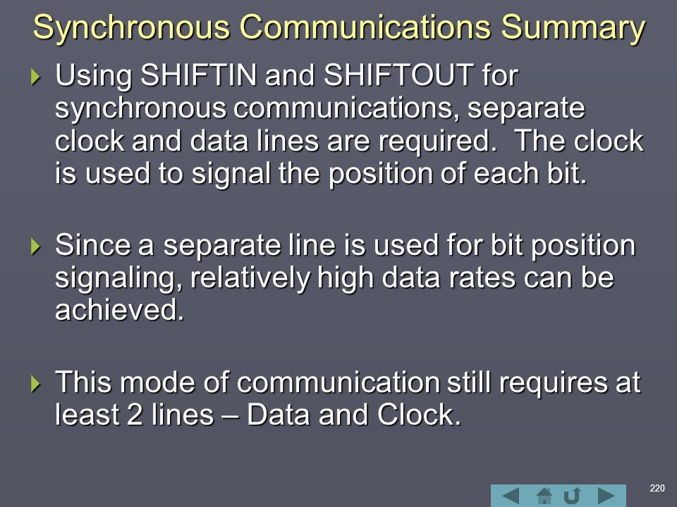220 Synchronous Communications Summary  Using SHIFTIN and SHIFTOUT for synchronous communications, separate clock and data lines are required.