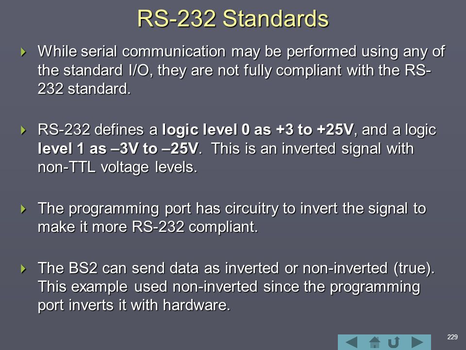 229 RS-232 Standards  While serial communication may be performed using any of the standard I/O, they are not fully compliant with the RS- 232 standard.