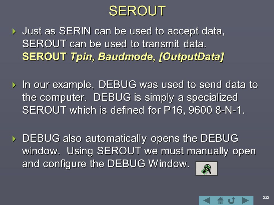 232SEROUT  Just as SERIN can be used to accept data, SEROUT can be used to transmit data.