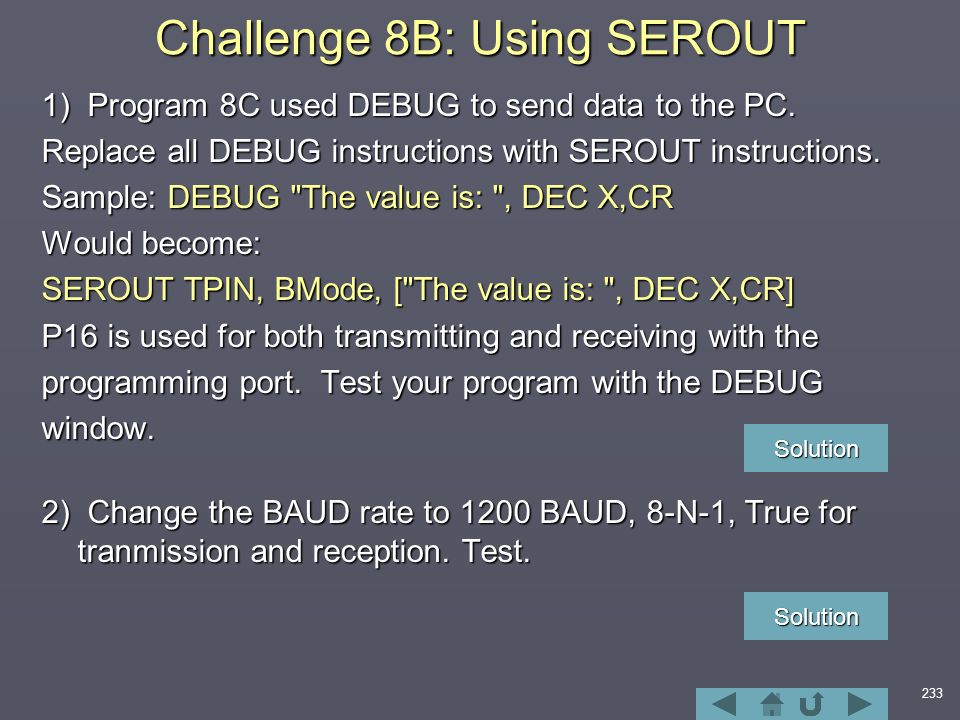 233 Challenge 8B: Using SEROUT 1) Program 8C used DEBUG to send data to the PC.