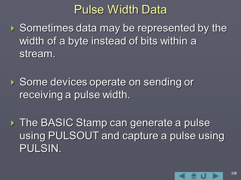 238 Pulse Width Data  Sometimes data may be represented by the width of a byte instead of bits within a stream.