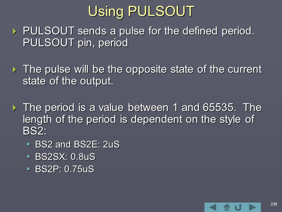 239 Using PULSOUT  PULSOUT sends a pulse for the defined period.