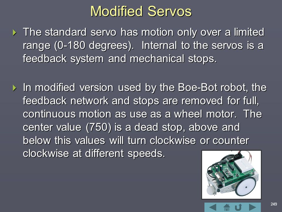 249 Modified Servos  The standard servo has motion only over a limited range (0-180 degrees).