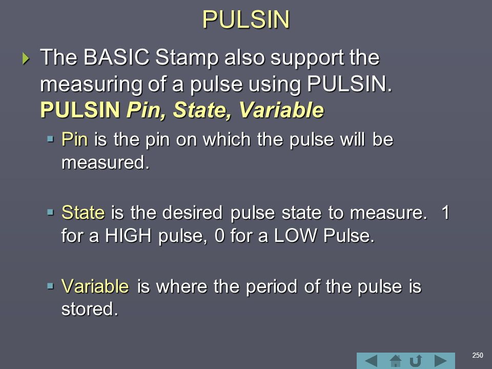 250PULSIN  The BASIC Stamp also support the measuring of a pulse using PULSIN.