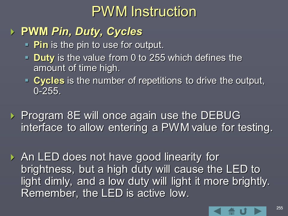 255 PWM Instruction  PWM Pin, Duty, Cycles  Pin is the pin to use for output.