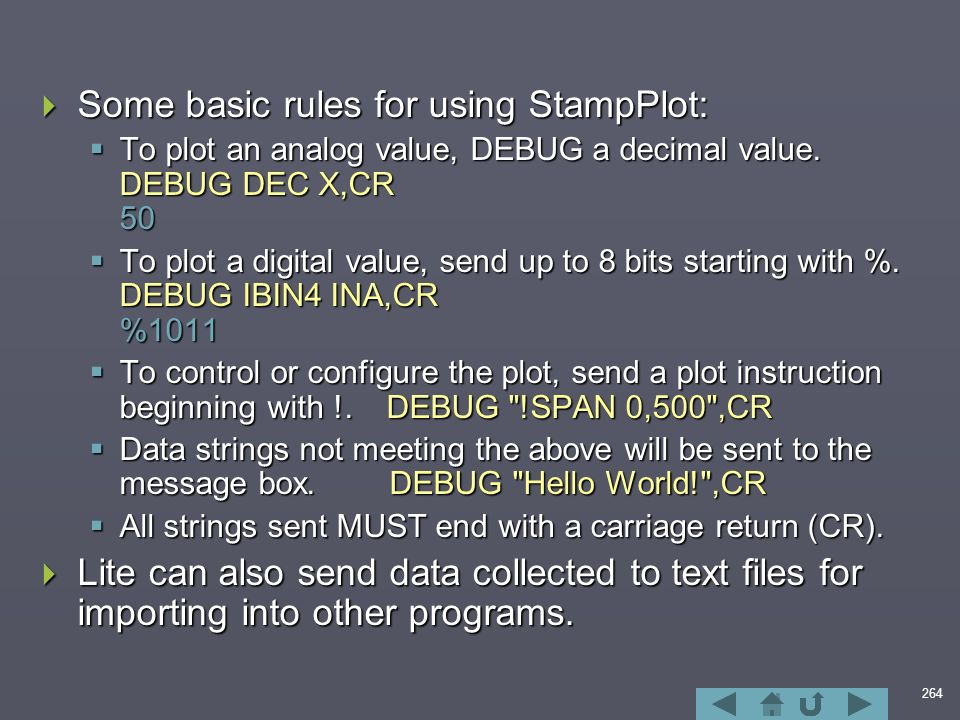 264  Some basic rules for using StampPlot:  To plot an analog value, DEBUG a decimal value.