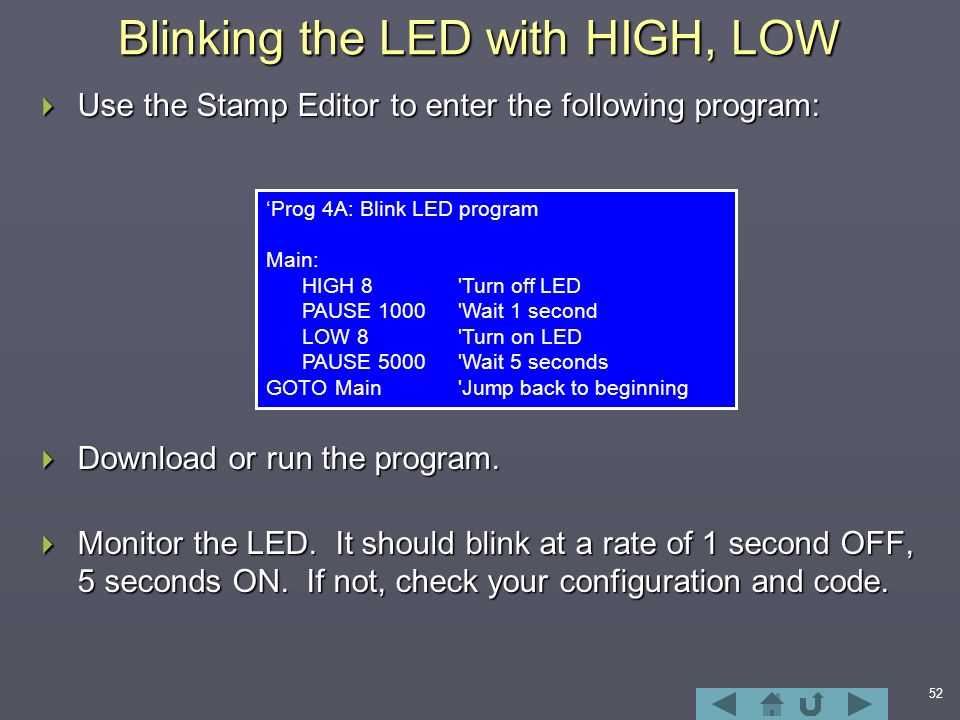 52 Blinking the LED with HIGH, LOW  Use the Stamp Editor to enter the following program:  Download or run the program.