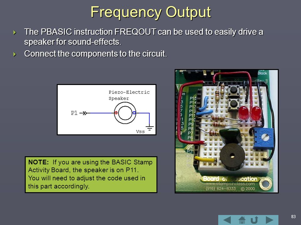 83 Frequency Output  The PBASIC instruction FREQOUT can be used to easily drive a speaker for sound-effects.