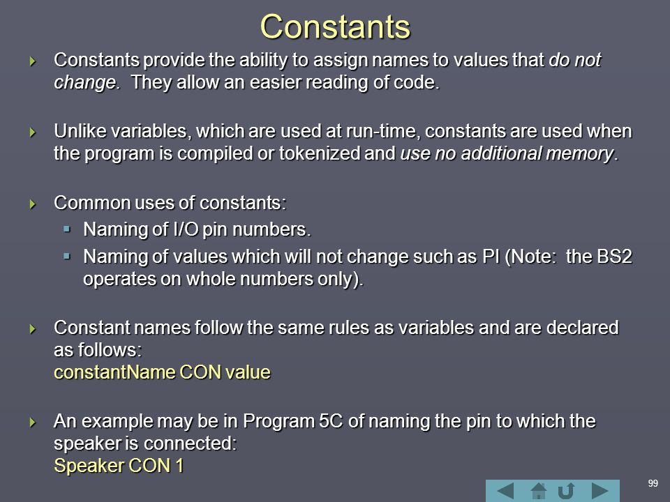 99Constants  Constants provide the ability to assign names to values that do not change.