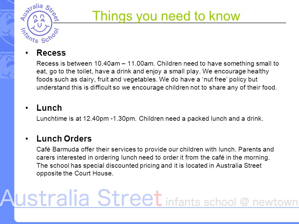 Things you need to know Recess Recess is between 10.40am – 11.00am.