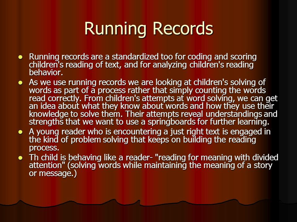 Running Records Running records are a standardized too for coding and scoring children s reading of text, and for analyzing children s reading behavior.