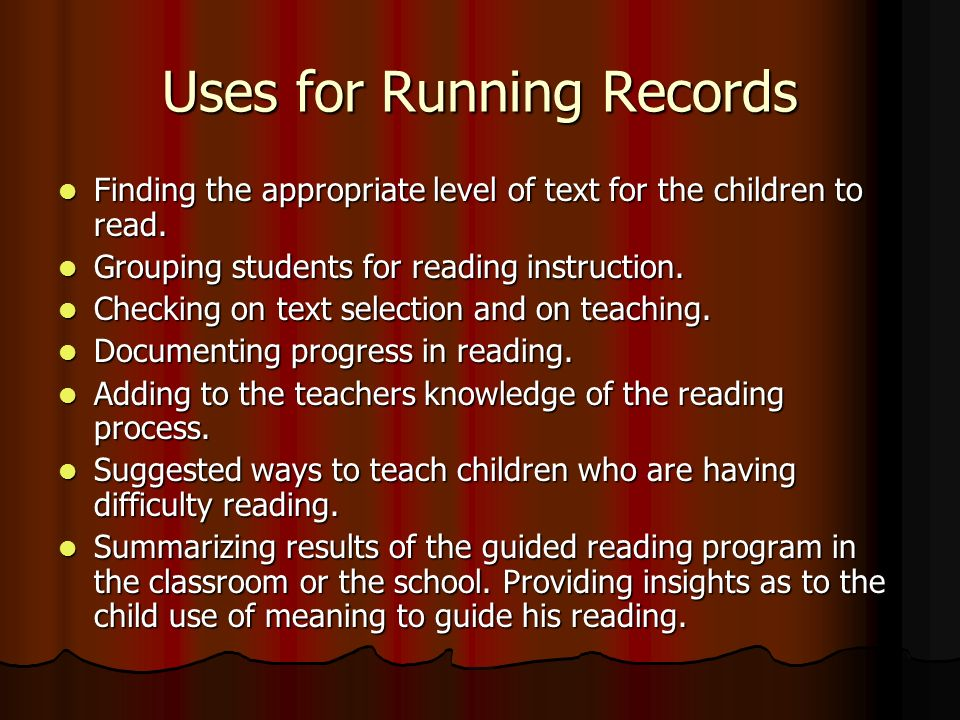 Uses for Running Records Finding the appropriate level of text for the children to read.