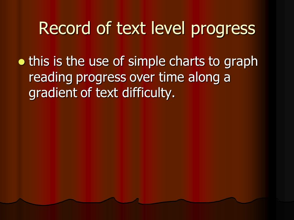 Record of text level progress this is the use of simple charts to graph reading progress over time along a gradient of text difficulty.