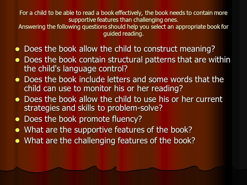 For a child to be able to read a book effectively, the book needs to contain more supportive features than challenging ones.