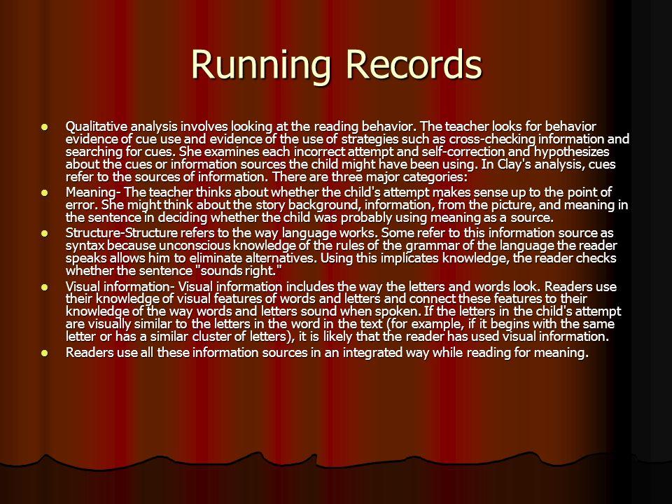 Running Records Qualitative analysis involves looking at the reading behavior.