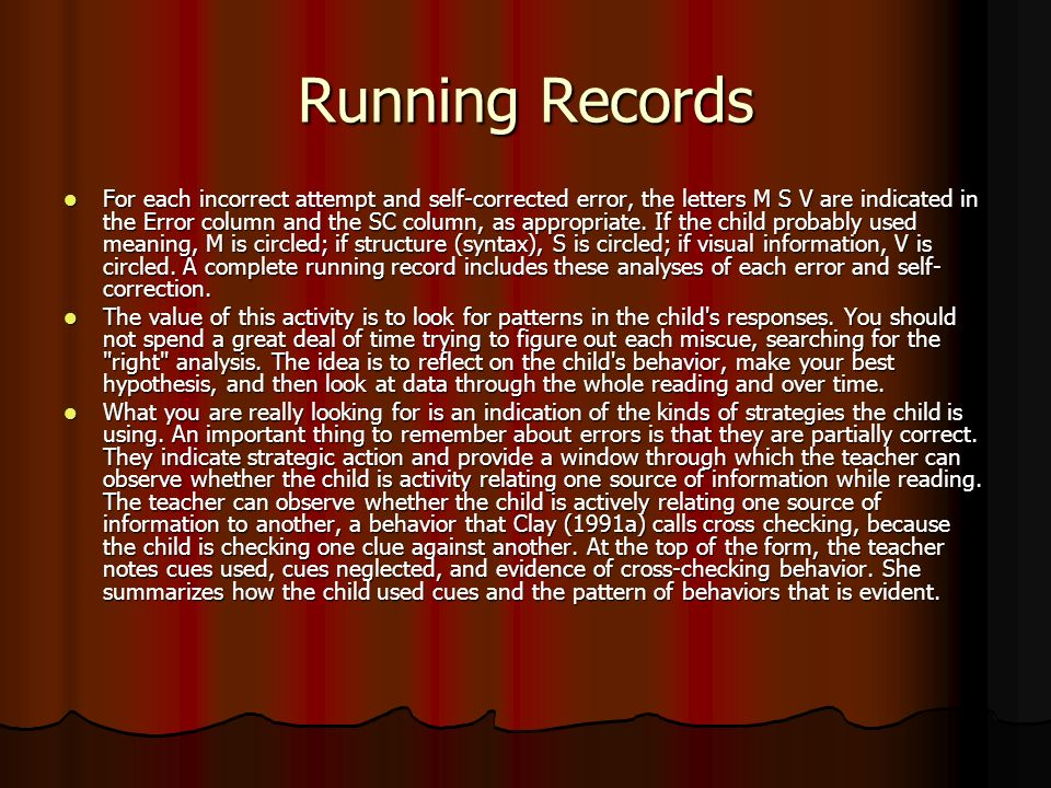 Running Records For each incorrect attempt and self-corrected error, the letters M S V are indicated in the Error column and the SC column, as appropriate.
