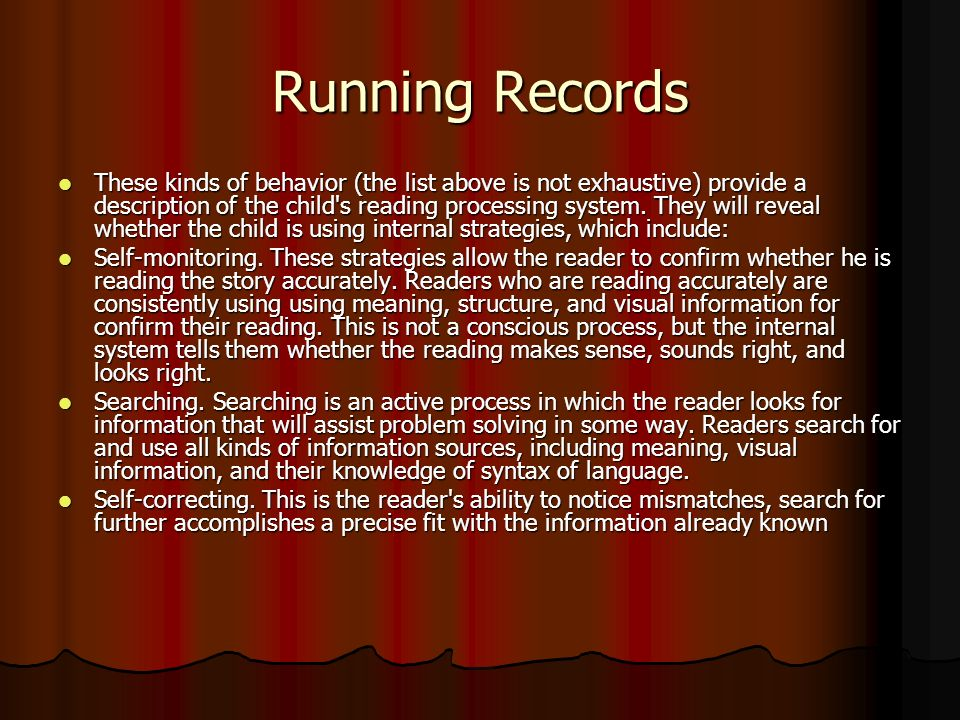 Running Records These kinds of behavior (the list above is not exhaustive) provide a description of the child s reading processing system.