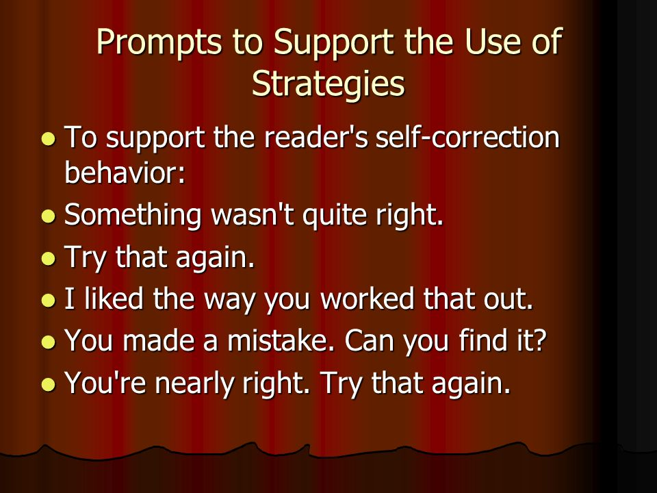 Prompts to Support the Use of Strategies To support the reader s self-correction behavior: To support the reader s self-correction behavior: Something wasn t quite right.