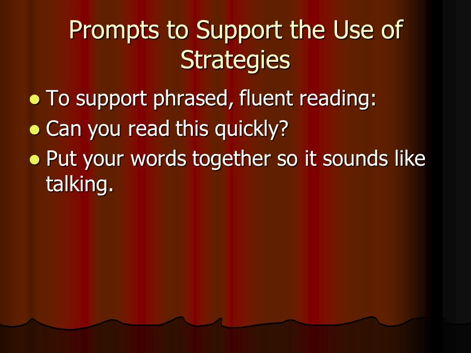 Prompts to Support the Use of Strategies To support phrased, fluent reading: To support phrased, fluent reading: Can you read this quickly.