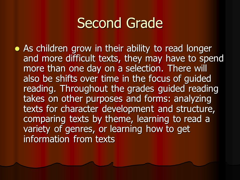 Second Grade As children grow in their ability to read longer and more difficult texts, they may have to spend more than one day on a selection.