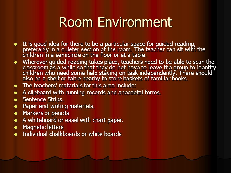 Room Environment It is good idea for there to be a particular space for guided reading, preferably in a quieter section of the room.