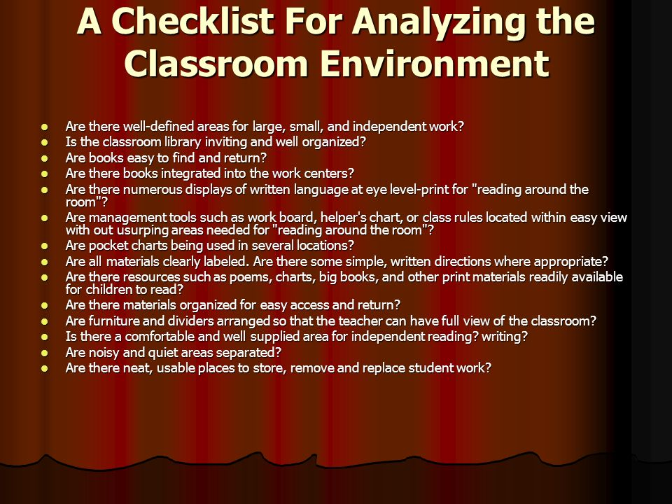 A Checklist For Analyzing the Classroom Environment Are there well-defined areas for large, small, and independent work.