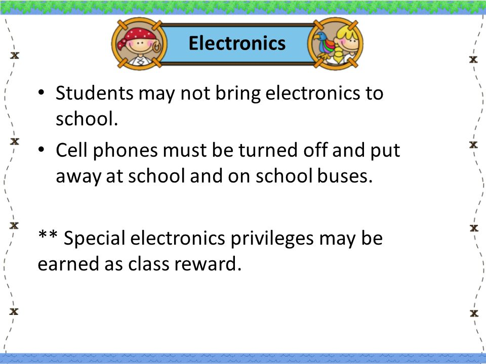Electronics Students may not bring electronics to school.