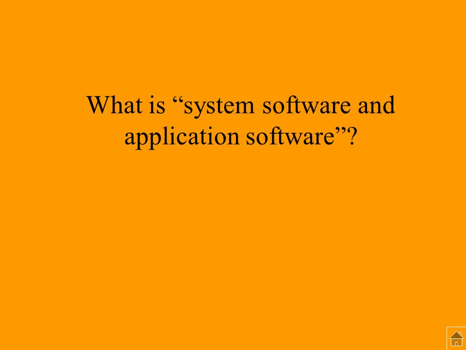 What is system software and application software