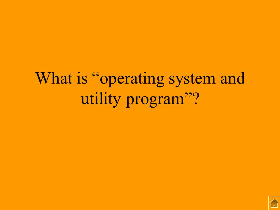 What is operating system and utility program