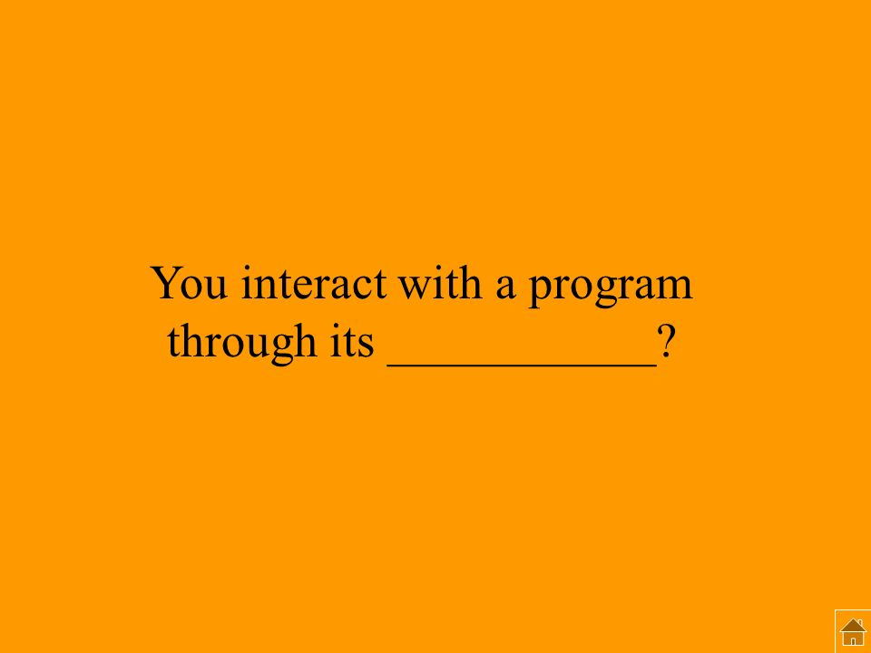 You interact with a program through its ___________