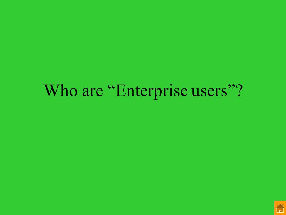 Who are Enterprise users