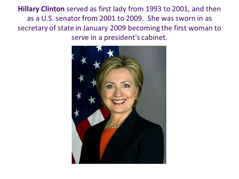 Hillary Clinton Served As First Lady From 1993 To 2001, And Then As A U.S.