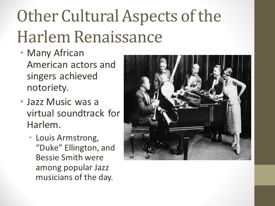 Other Cultural Aspects of the Harlem Renaissance Many African American actors and singers achieved notoriety.