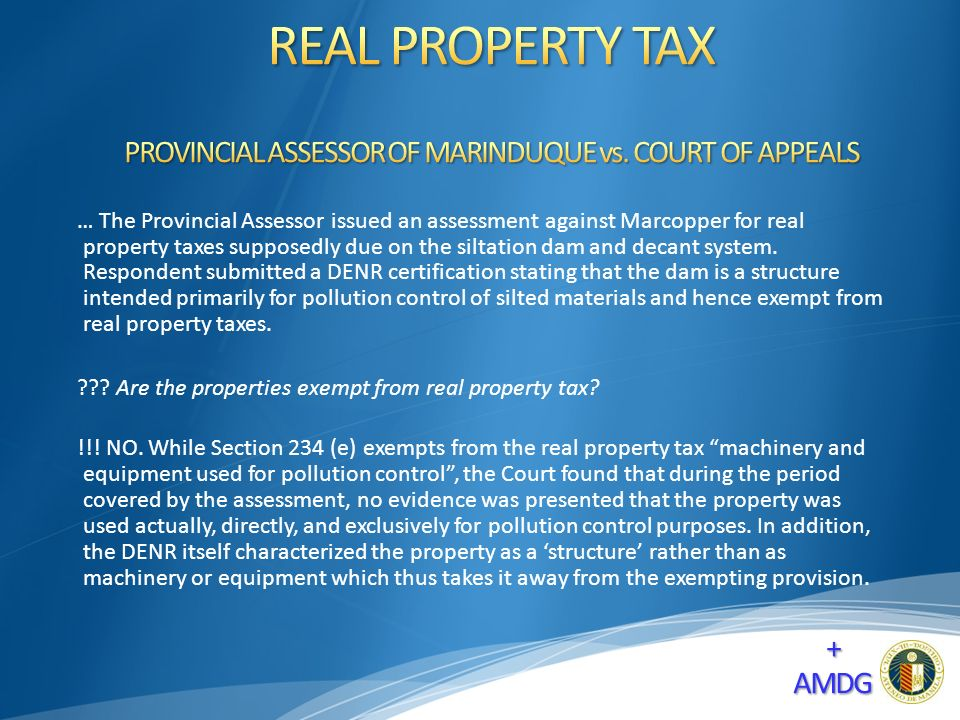 … The Provincial Assessor issued an assessment against Marcopper for real property taxes supposedly due on the siltation dam and decant system.