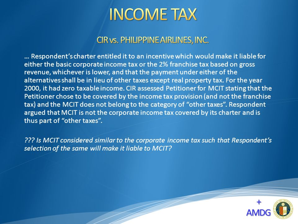 … Respondent's charter entitled it to an incentive which would make it liable for either the basic corporate income tax or the 2% franchise tax based on gross revenue, whichever is lower, and that the payment under either of the alternatives shall be in lieu of other taxes except real property tax.