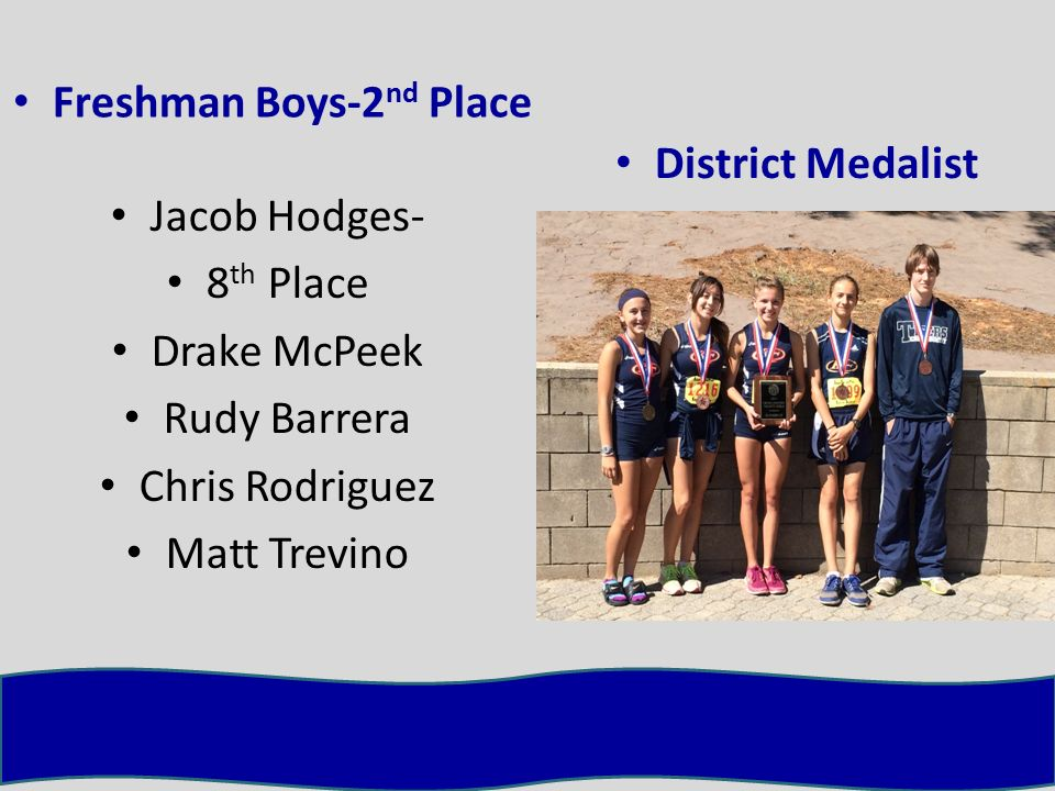 Freshman Boys-2 nd Place District Medalist Jacob Hodges- 8 th Place Drake McPeek Rudy Barrera Chris Rodriguez Matt Trevino