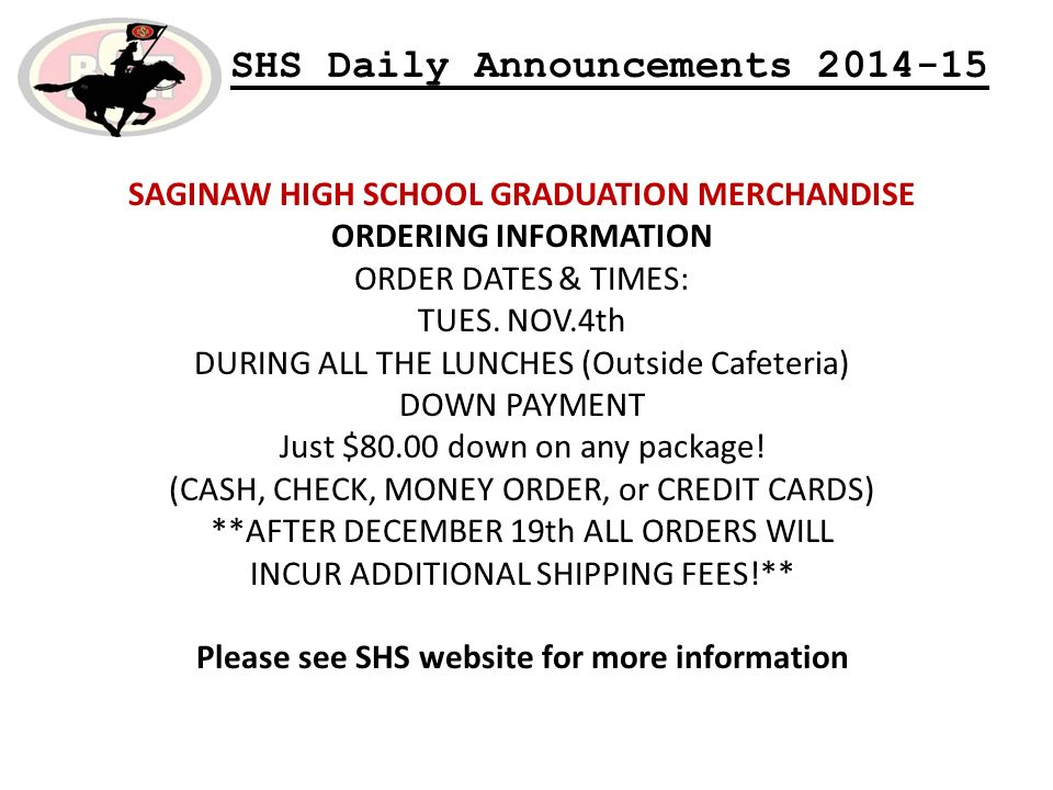 SHS Daily Announcements SAGINAW HIGH SCHOOL GRADUATION MERCHANDISE ORDERING INFORMATION ORDER DATES & TIMES: TUES.