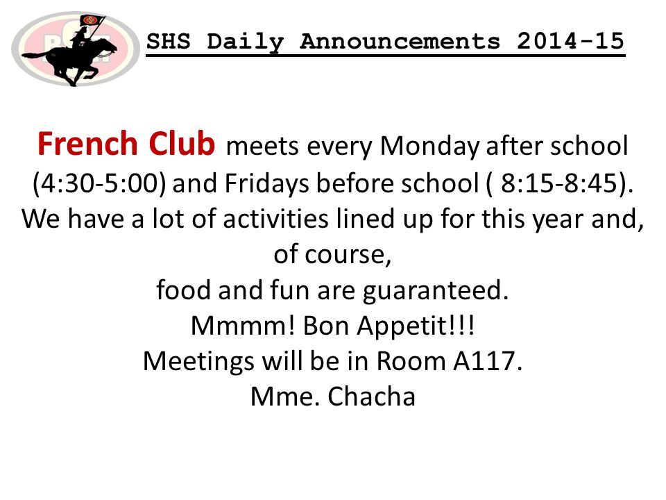 SHS Daily Announcements French Club meets every Monday after school (4:30-5:00) and Fridays before school ( 8:15-8:45).
