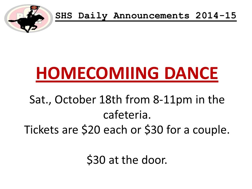 SHS Daily Announcements HOMECOMIING DANCE Sat., October 18th from 8-11pm in the cafeteria.