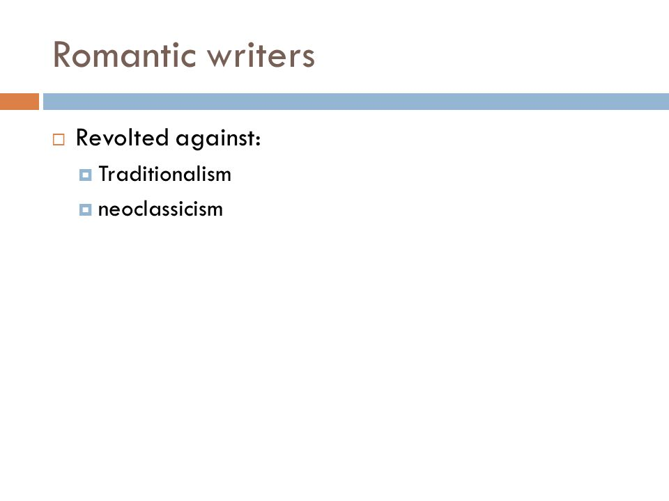 Romantic writers  Revolted against:  Traditionalism  neoclassicism