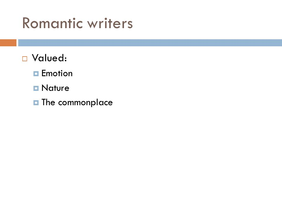 Romantic writers  Valued:  Emotion  Nature  The commonplace